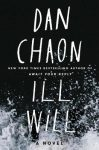 Ill Will: A Novel by Dan Chaon