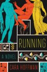 Running: A Novel by Cara Hoffman