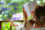 It's Monday, August 7th: What Are You Reading?
