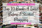 Top Ten Books I Loved Before I Started Blogging