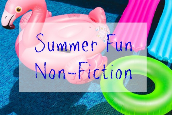 Summer Fun Non-Fiction: Mini-Reviews