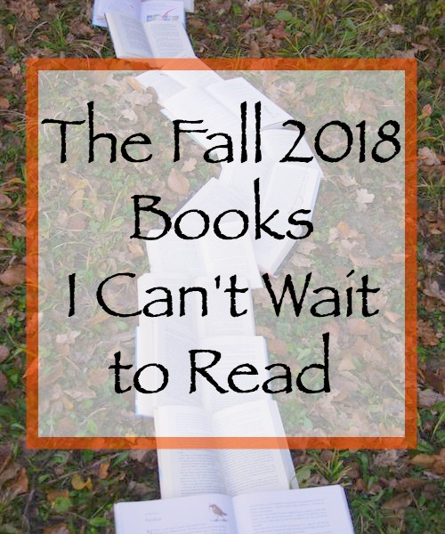The Fall 2018 Books I Can't Wait to Read