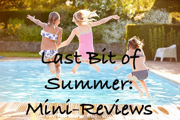Last Bit of Summer: Mini-Reviews
